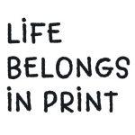 Life_belongs_in_print